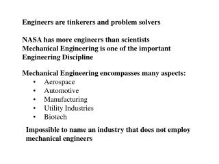 Engineers are tinkerers and problem solvers   NASA has more engineers than scientists Mechanical Engineering is one of t