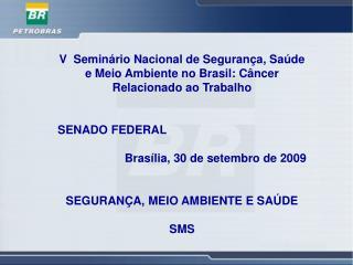 V  Semin rio Nacional de Seguran a, Sa de e Meio Ambiente no Brasil: C ncer Relacionado ao Trabalho   SENADO FEDERAL  Br