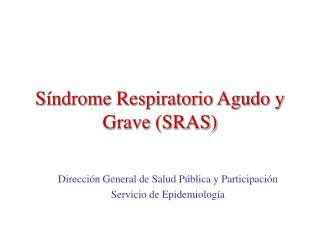 S ndrome Respiratorio Agudo y Grave SRAS
