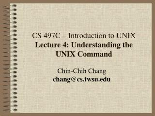 CS 497C   Introduction to UNIX Lecture 4: Understanding the UNIX Command