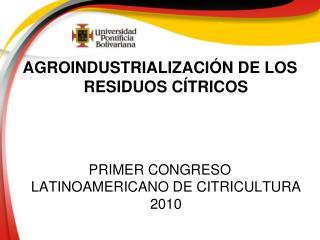 AGROINDUSTRIALIZACI N DE LOS RESIDUOS C TRICOS    PRIMER CONGRESO LATINOAMERICANO DE CITRICULTURA 2010