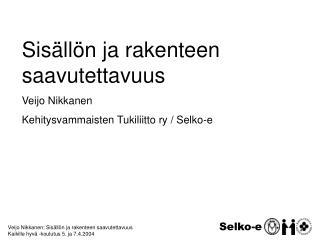 Veijo Nikkanen: Sis ll n ja rakenteen saavutettavuus Kaikille hyv  -koulutus 5. ja 7.4.2004