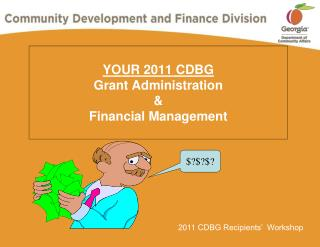 YOUR 2011 CDBG Grant Administration   Financial Management