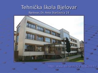 Tehnicka  kola Bjelovar Bjelovar, Dr. Ante Starcevica 24