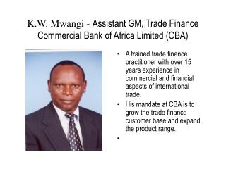 K.W. Mwangi - Assistant GM, Trade Finance Commercial Bank of Africa Limited CBA
