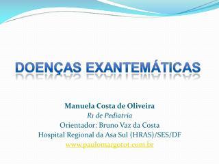 Manuela Costa de Oliveira R1 de Pediatria Orientador: Bruno Vaz da Costa Hospital Regional da Asa Sul HRAS