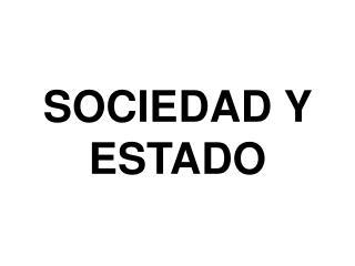SOCIEDAD Y ESTADO