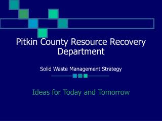 Pitkin County Resource Recovery Department  Solid Waste Management Strategy