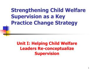 Strengthening Child Welfare Supervision as a Key  Practice Change Strategy