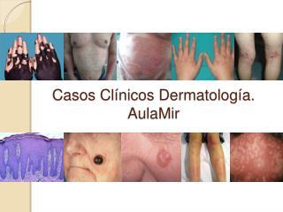 Casos Cl nicos Dermatolog a. AulaMir