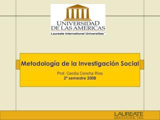 Metodolog a de la Investigaci n Social  Prof. Cecilia Concha R os 2  semestre 2008