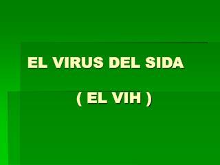 EL VIRUS DEL SIDA                     EL VIH