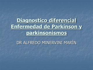 Diagnostico diferencial Enfermedad de Parkinson y parkinsonismos