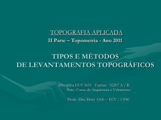 TOPOGRAFIA APLICADA II Parte   Topometria - Ano 2011   TIPOS E M TODOS DE LEVANTAMENTOS TOPOGR FICOS