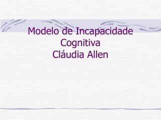 Modelo de Incapacidade Cognitiva Cl udia Allen