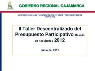 II Taller Descentralizado del Presupuesto Participativo Basado en Resultados 2012  Junio del 2011