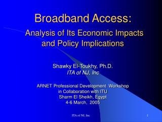 Broadband Access:  Analysis of Its Economic Impacts and Policy Implications   Shawky El-Toukhy, Ph.D. ITA of NJ, Inc  AR