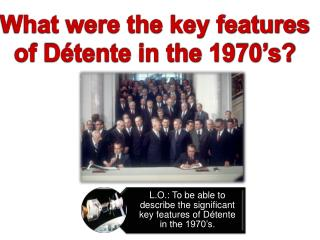 What were the key features of D tente in the 1970 s