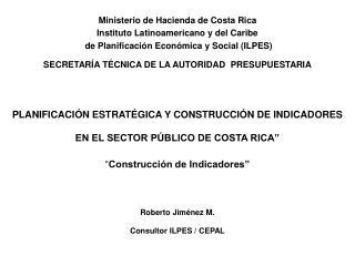 PLANIFICACI N ESTRAT GICA Y CONSTRUCCI N DE INDICADORES EN EL SECTOR P BLICO DE COSTA RICA     Construcci n de Indicador