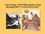 Julio Cort zar  1914-1984 argentino; Final del juego 1964:  La noche boca arriba