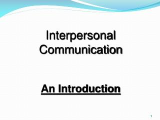 Interpersonal Communication  An Introduction