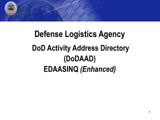 Defense Logistics Agency   DoD Activity Address Directory  DoDAAD EDAASINQ Enhanced