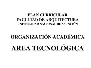 PLAN CURRICULAR FACULTAD DE ARQUITECTURA UNIVERSIDAD NACIONAL DE ASUNCI N
