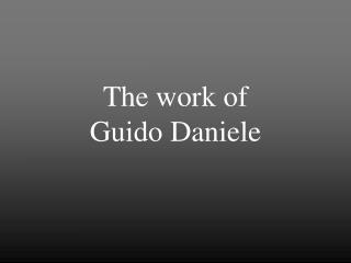 The work of  Guido Daniele