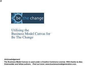 Utilising the  Business Model Canvas for  Be The Change
