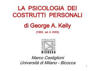 LA  PSICOLOGIA  DEI COSTRUTTI  PERSONALI di George A. Kelly 1955,  ed. it. 2003     Marco Castiglioni  Universit  di Mil