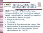 REFORMA TRIBUT RIA OBJETIVOS DO GOVERNO
