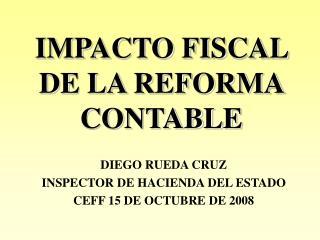 IMPACTO FISCAL DE LA REFORMA CONTABLE