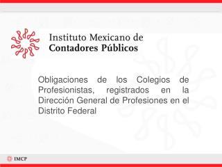 Obligaciones de los Colegios de Profesionistas, registrados en la Direcci n General de Profesiones en el Distrito Federa