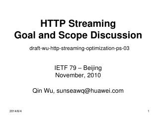 HTTP Streaming Goal and Scope Discussion  draft-wu-http-streaming-optimization-ps-03   IETF 79   Beijing November, 2010