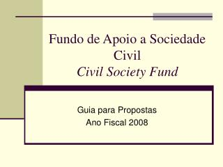 Fundo de Apoio a Sociedade Civil  Civil Society Fund