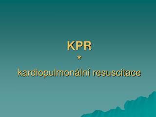 KPR   kardiopulmon ln  resuscitace