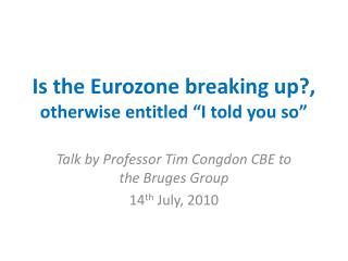 Is the Eurozone breaking up, otherwise entitled  I told you so