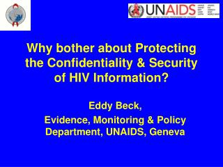 Why bother about Protecting the Confidentiality  Security of HIV Information