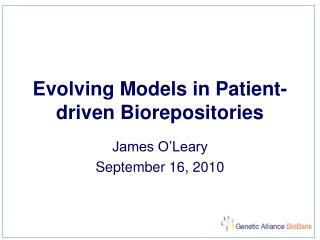 Evolving Models in Patient-driven Biorepositories