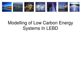 Modelling of Low Carbon Energy Systems In LEBD