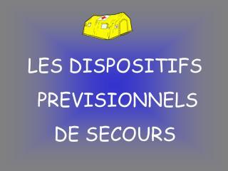 LES DISPOSITIFS  PREVISIONNELS  DE SECOURS