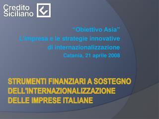 Obiettivo Asia  Limpresa e le strategie innovative  di internazionalizzazione Catania, 21 aprile 2008