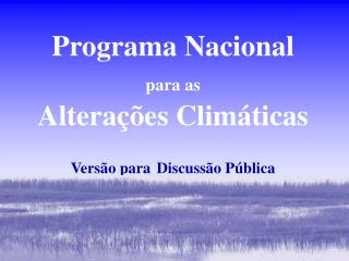 Programa Nacional  para as  Altera  es Clim ticas  Vers o para Discuss o P blica