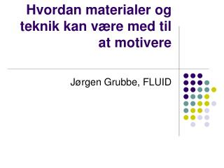 Hvordan materialer og teknik kan v re med til at motivere