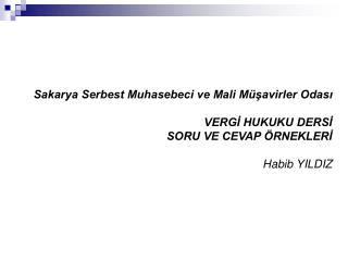 Sakarya Serbest Muhasebeci ve Mali M savirler Odasi    VERGI HUKUKU DERSI  SORU VE CEVAP  RNEKLERI   Habib YILDIZ