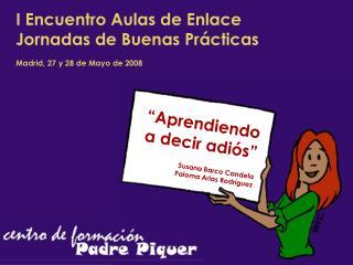 I Encuentro Aulas de Enlace Jornadas de Buenas Pr cticas  Madrid, 27 y 28 de Mayo de 2008