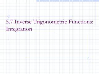 5.7 Inverse Trigonometric Functions: Integration
