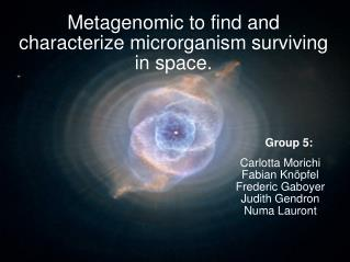 Metagenomic to find and characterize microrganism surviving in space.
