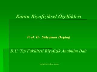 Kanin Biyofiziksel  zellikleri    Prof. Dr. S leyman Dasdag   D. . Tip Fak ltesi Biyofizik Anabilim Dali