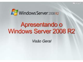Apresentando o  Windows Server 2008 R2